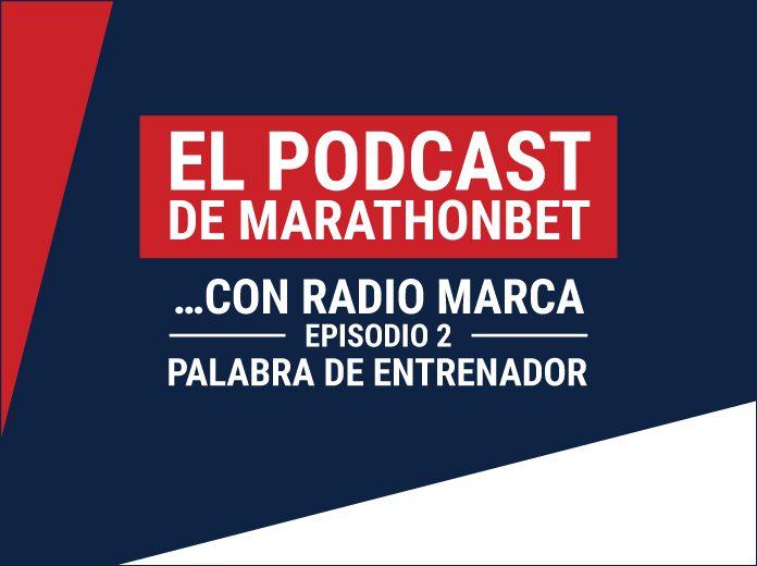 Palabra de entrenador podcast marathonbet
